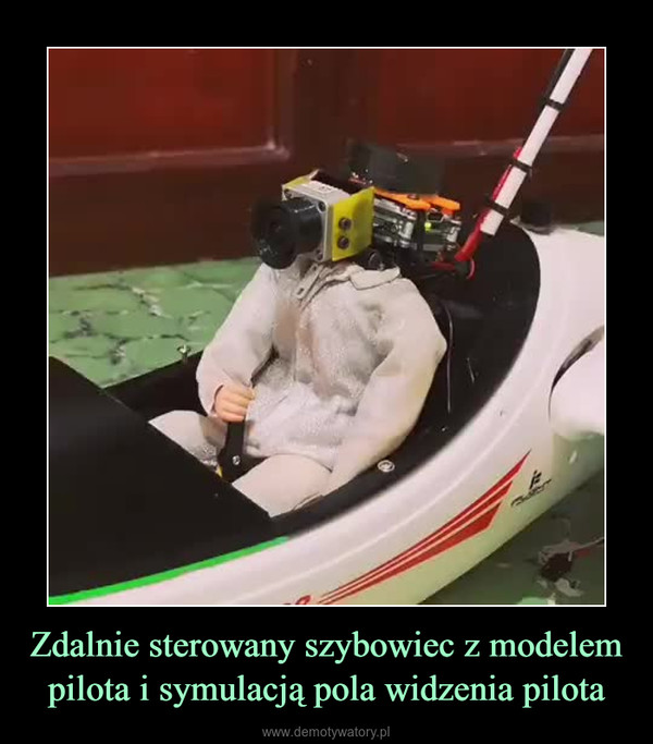 Zdalnie sterowany szybowiec z modelem pilota i symulacją pola widzenia pilota –