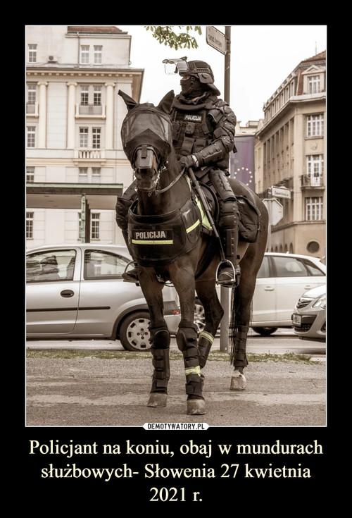 Policjant na koniu, obaj w mundurach służbowych- Słowenia 27 kwietnia 2021 r.