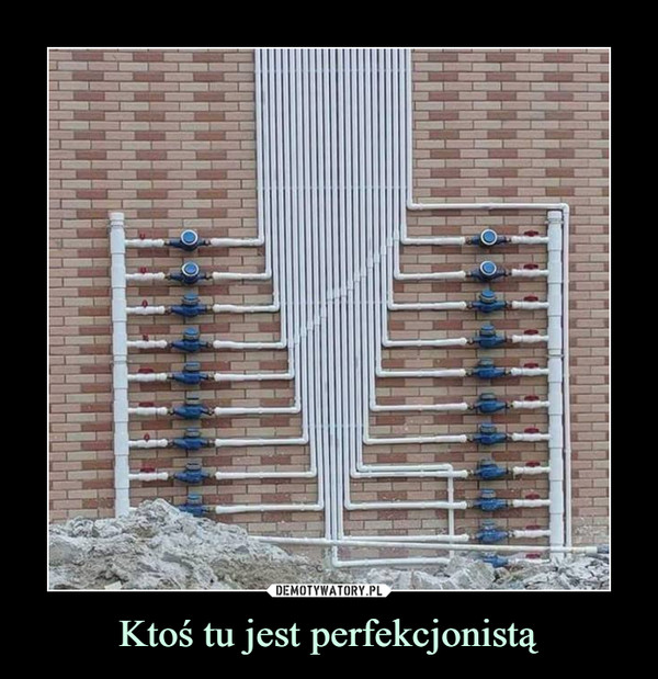 Ktoś tu jest perfekcjonistą –