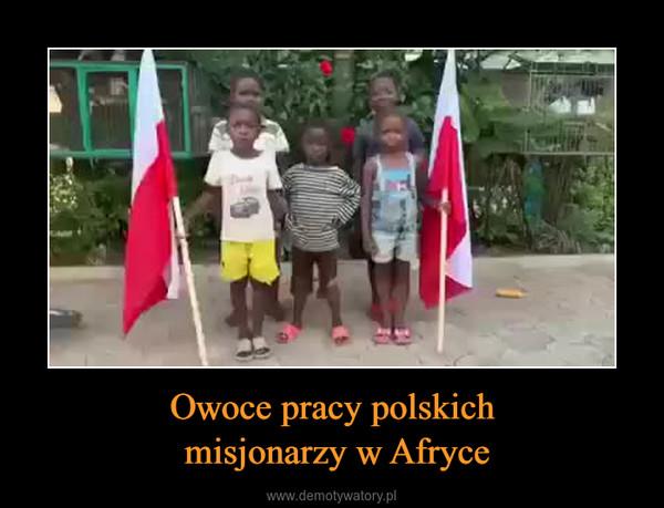 Owoce pracy polskich misjonarzy w Afryce –