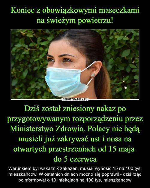 Koniec z obowiązkowymi maseczkami na świeżym powietrzu! Dziś został zniesiony nakaz po przygotowywanym rozporządzeniu przez Ministerstwo Zdrowia. Polacy nie będą musieli już zakrywać ust i nosa na otwartych przestrzeniach od 15 maja  do 5 czerwca