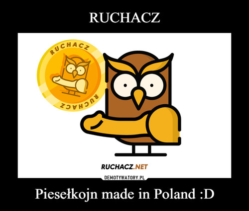 RUCHACZ Piesełkojn made in Poland :D