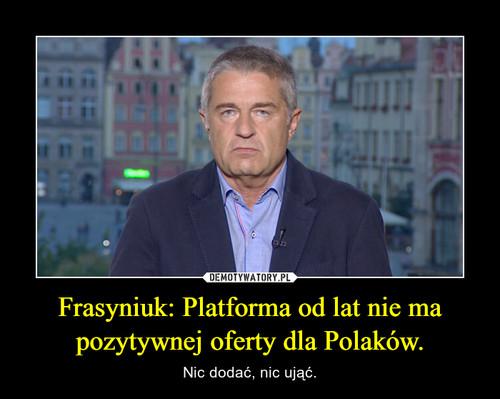 Frasyniuk: Platforma od lat nie ma pozytywnej oferty dla Polaków.