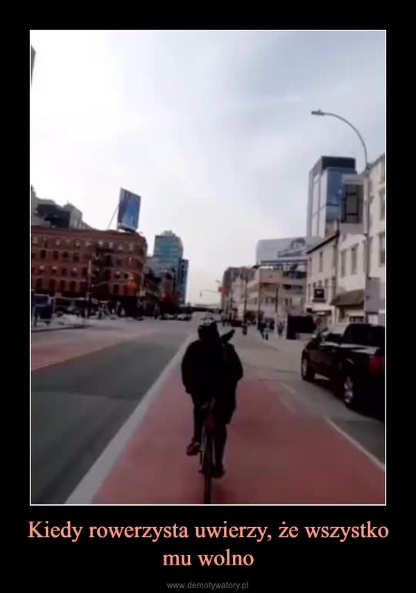 Kiedy rowerzysta uwierzy, że wszystko mu wolno –