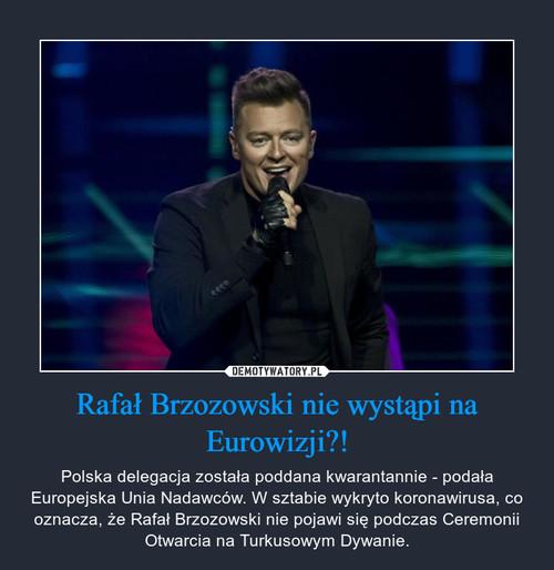Rafał Brzozowski nie wystąpi na Eurowizji?!