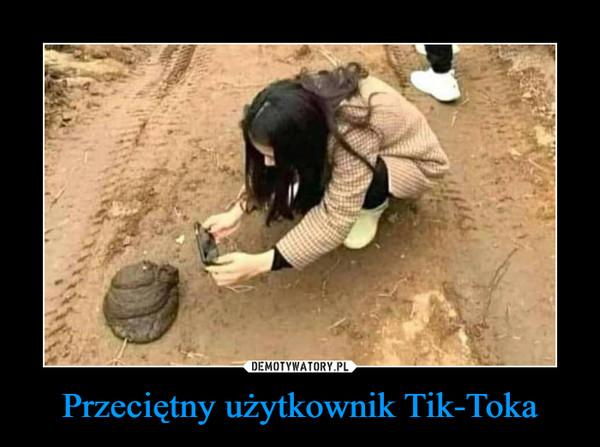 Przeciętny użytkownik Tik-Toka