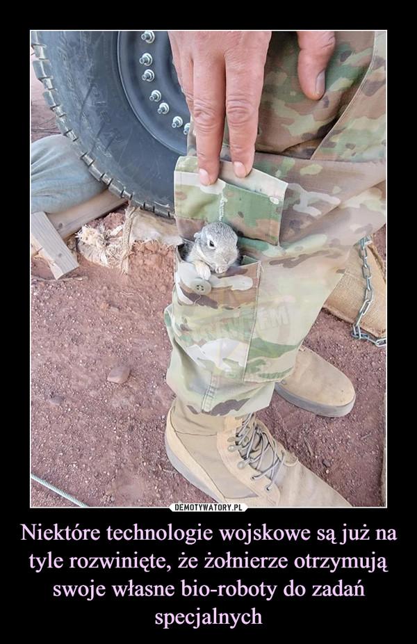 Niektóre technologie wojskowe są już na tyle rozwinięte, że żołnierze otrzymują swoje własne bio-roboty do zadań specjalnych –