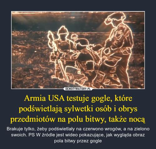Armia USA testuje gogle, które podświetlają sylwetki osób i obrys przedmiotów na polu bitwy, także nocą