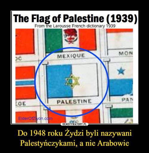 Do 1948 roku Żydzi byli nazywani Palestyńczykami, a nie Arabowie