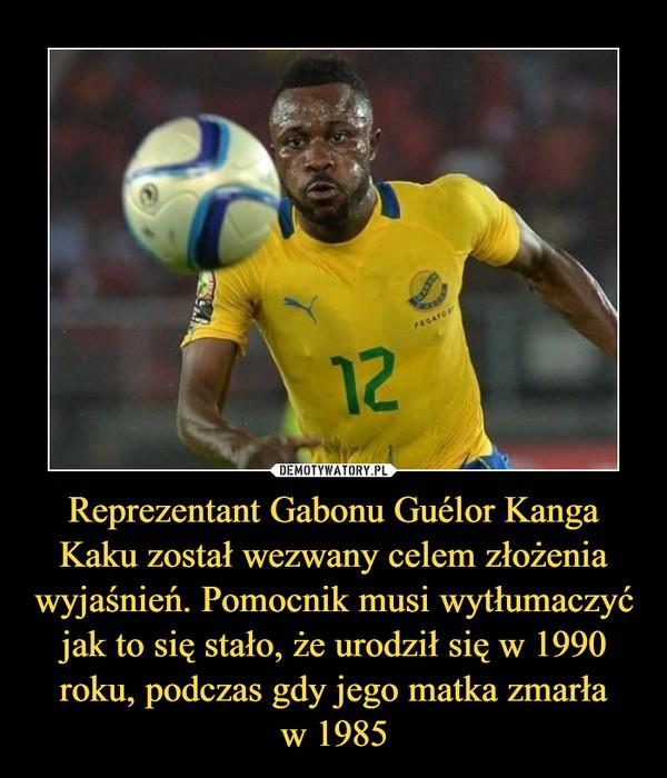 Reprezentant Gabonu Guélor Kanga Kaku został wezwany celem złożenia wyjaśnień. Pomocnik musi wytłumaczyć jak to się stało, że urodził się w 1990 roku, podczas gdy jego matka zmarław 1985 –