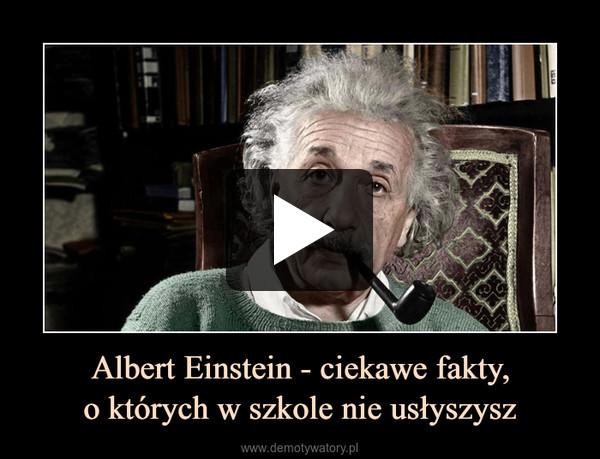 Albert Einstein - ciekawe fakty,o których w szkole nie usłyszysz –