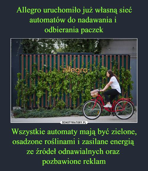 Allegro uruchomiło już własną sieć automatów do nadawania i  odbierania paczek Wszystkie automaty mają być zielone, osadzone roślinami i zasilane energią  ze źródeł odnawialnych oraz  pozbawione reklam