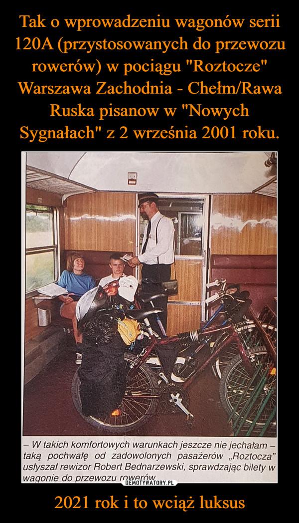 """2021 rok i to wciąż luksus –  - W takich komfortowych warunkach jeszcze nie jechałam -taką pochwałę od zadowolonych pasażerów """"Roztocza"""" usłyszał rewizor Robert Bednarzewski, sprawdzając bilety w wagonie do przewozu rowerów."""