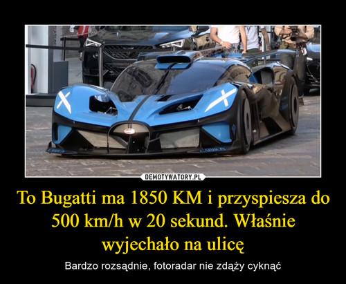 To Bugatti ma 1850 KM i przyspiesza do 500 km/h w 20 sekund. Właśnie wyjechało na ulicę