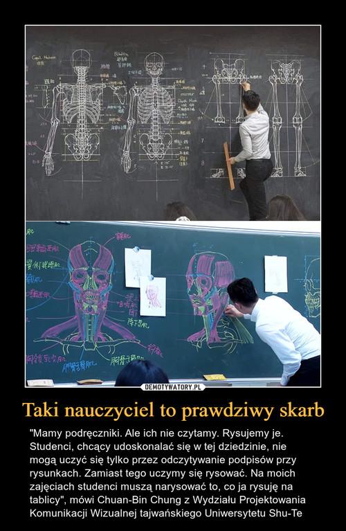 Taki nauczyciel to prawdziwy skarb