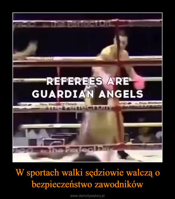 W sportach walki sędziowie walczą o bezpieczeństwo zawodników –