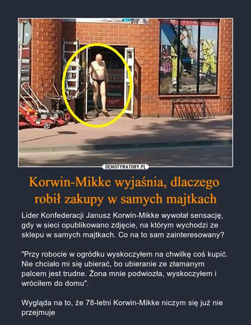Korwin-Mikke wyjaśnia, dlaczego  robił zakupy w samych majtkach