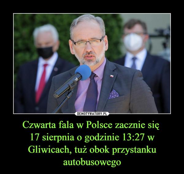Czwarta fala w Polsce zacznie się 17 sierpnia o godzinie 13:27 w Gliwicach, tuż obok przystanku autobusowego –