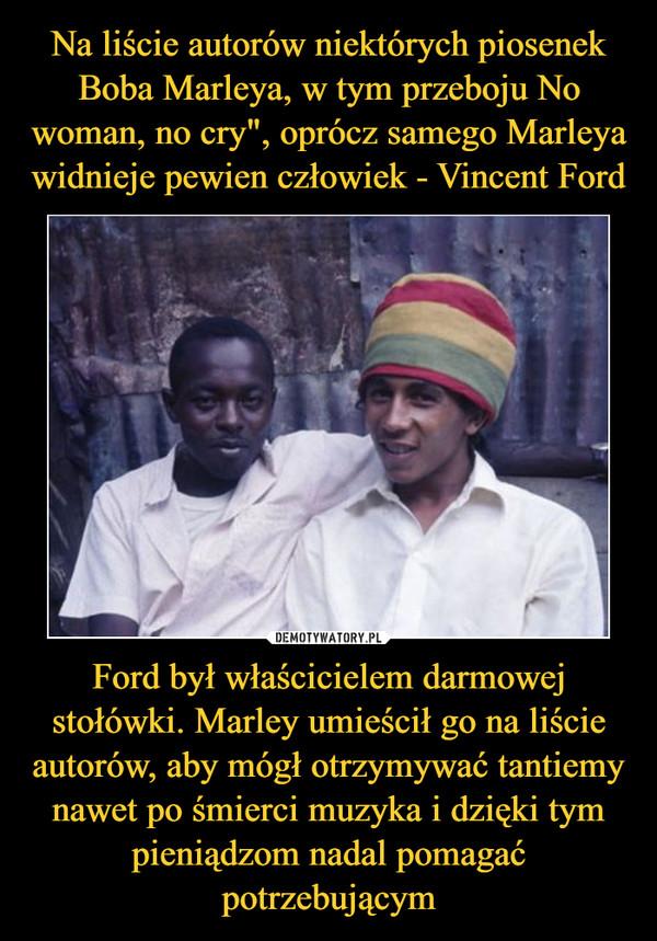 Ford był właścicielem darmowej stołówki. Marley umieścił go na liście autorów, aby mógł otrzymywać tantiemy nawet po śmierci muzyka i dzięki tym pieniądzom nadal pomagać potrzebującym –