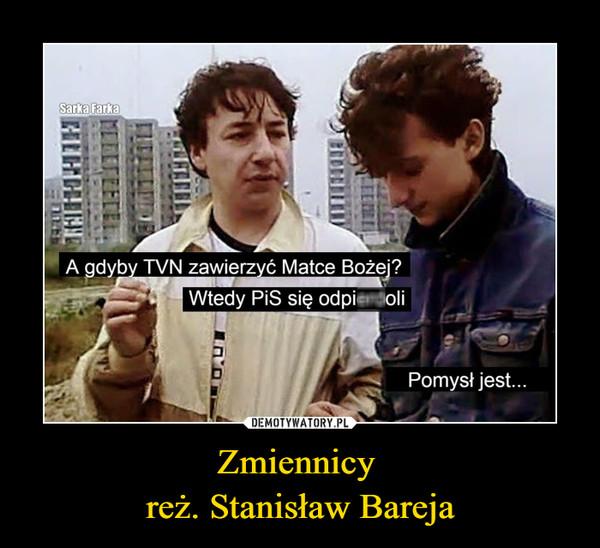 Zmiennicy reż. Stanisław Bareja –