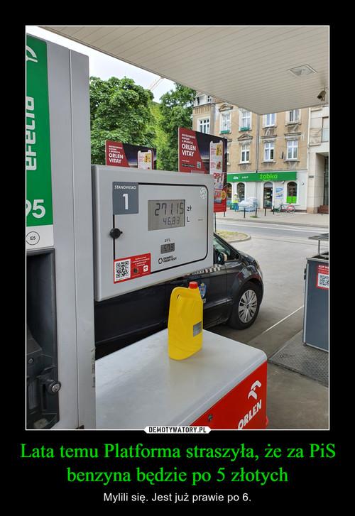 Lata temu Platforma straszyła, że za PiS benzyna będzie po 5 złotych