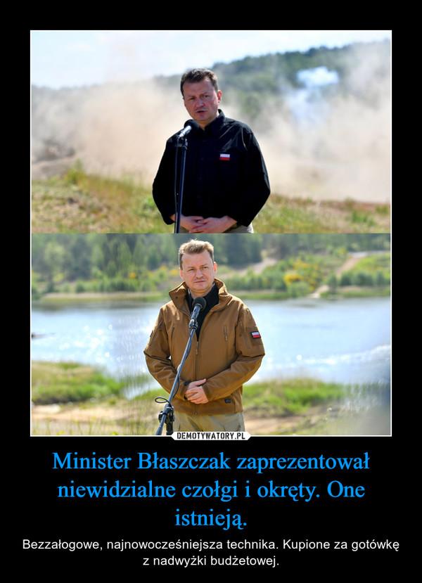 Minister Błaszczak zaprezentował niewidzialne czołgi i okręty. One istnieją. – Bezzałogowe, najnowocześniejsza technika. Kupione za gotówkę z nadwyżki budżetowej.