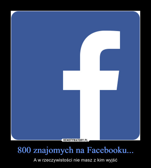 800 znajomych na Facebooku...