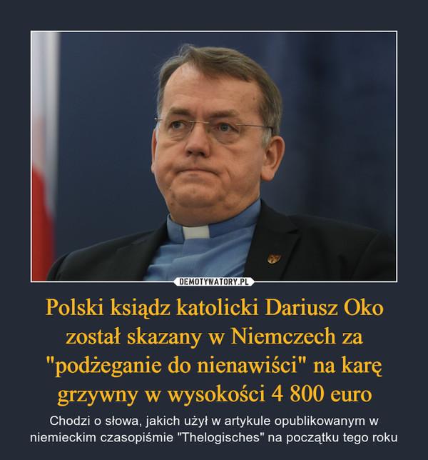 """Polski ksiądz katolicki Dariusz Oko został skazany w Niemczech za """"podżeganie do nienawiści"""" na karę grzywny w wysokości 4 800 euro"""