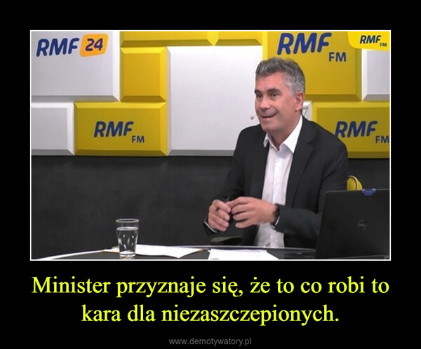 Minister przyznaje się, że to co robi to kara dla niezaszczepionych. –