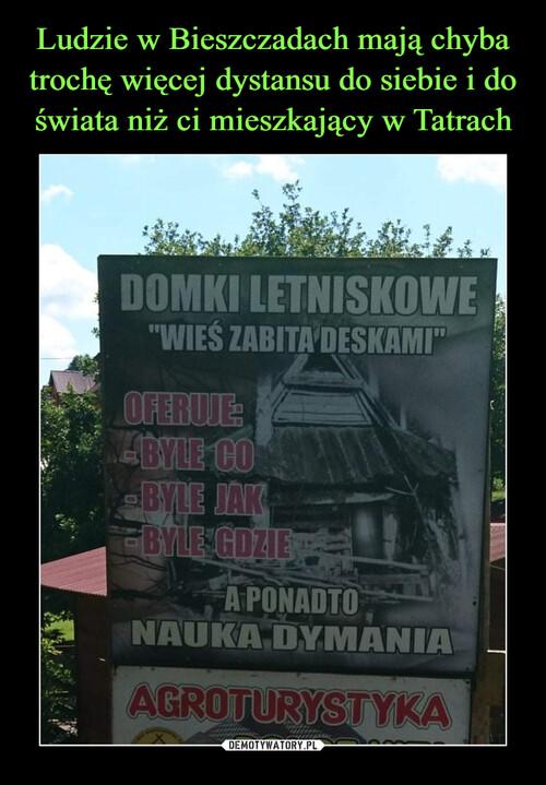 Ludzie w Bieszczadach mają chyba trochę więcej dystansu do siebie i do świata niż ci mieszkający w Tatrach