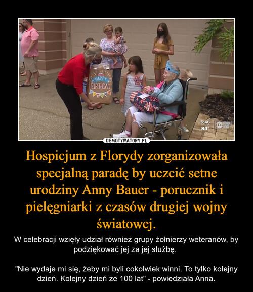Hospicjum z Florydy zorganizowała specjalną paradę by uczcić setne urodziny Anny Bauer - porucznik i pielęgniarki z czasów drugiej wojny światowej.