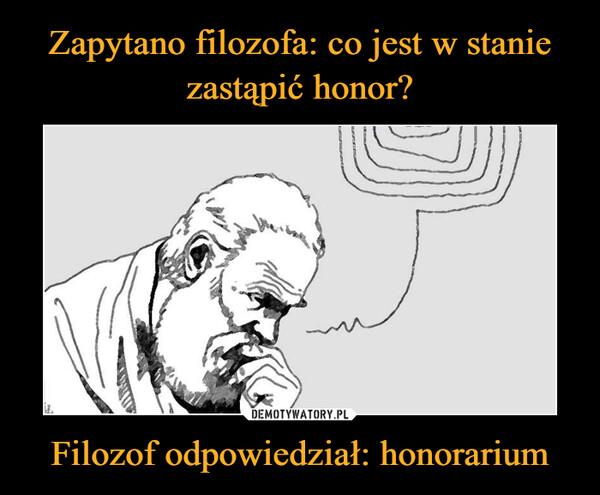 Filozof odpowiedział: honorarium –