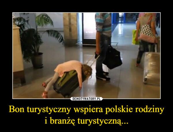 Bon turystyczny wspiera polskie rodziny i branżę turystyczną... –