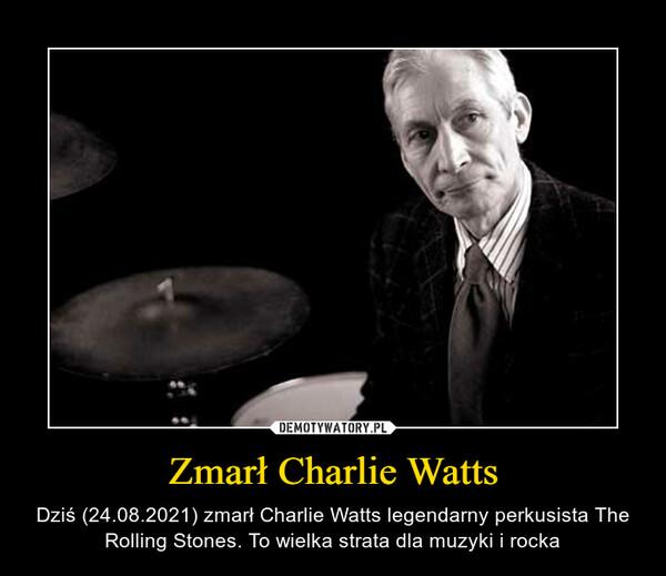 Zmarł Charlie Watts – Dziś (24.08.2021) zmarł Charlie Watts legendarny perkusista The Rolling Stones. To wielka strata dla muzyki i rocka