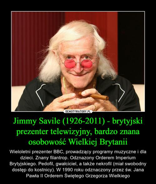 Jimmy Savile (1926-2011) - brytyjski prezenter telewizyjny, bardzo znana osobowość Wielkiej Brytanii