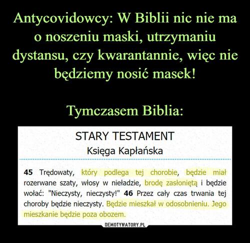 Antycovidowcy: W Biblii nic nie ma o noszeniu maski, utrzymaniu dystansu, czy kwarantannie, więc nie będziemy nosić masek!  Tymczasem Biblia:
