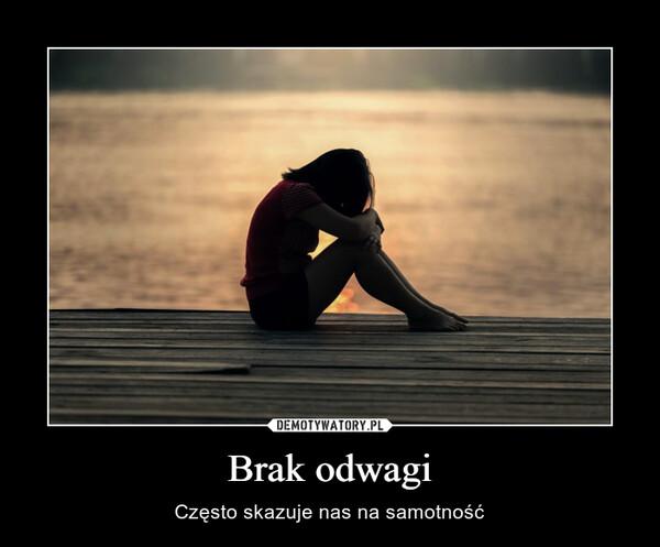 Brak odwagi – Często skazuje nas na samotność