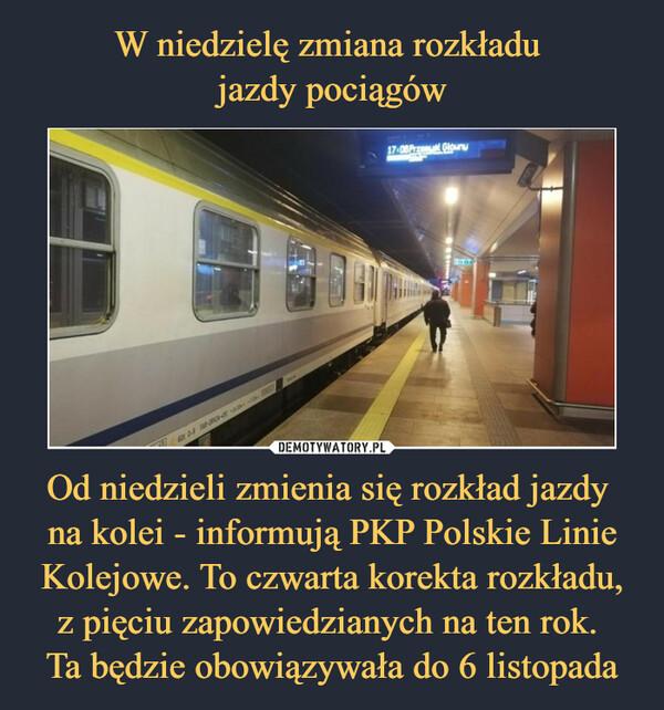 Od niedzieli zmienia się rozkład jazdy na kolei - informują PKP Polskie Linie Kolejowe. To czwarta korekta rozkładu, z pięciu zapowiedzianych na ten rok. Ta będzie obowiązywała do 6 listopada –