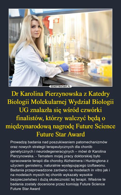 Dr Karolina Pierzynowska z Katedry Biologii Molekularnej Wydział Biologii UG znalazła się wśród czwórki finalistów, którzy walczyć będą o międzynarodową nagrodę Future Science Future Star Award