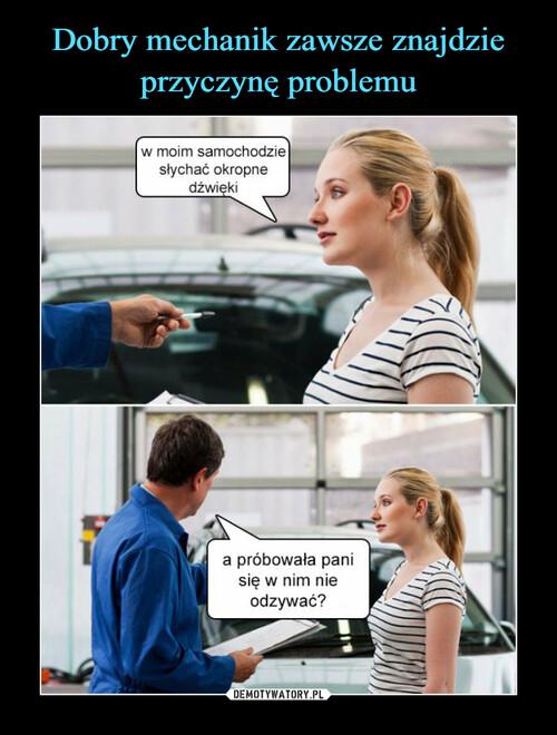 Dobry mechanik zawsze znajdzie przyczynę problemu