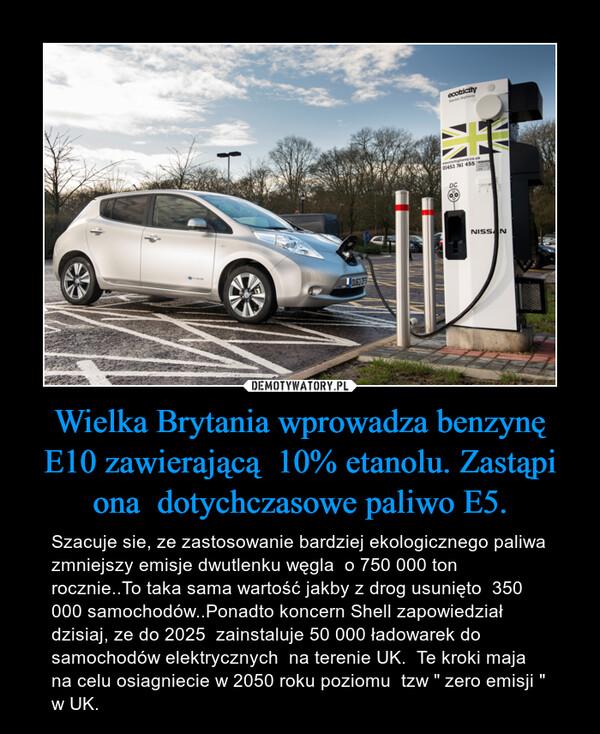 Wielka Brytania wprowadza benzynę E10 zawierającą  10% etanolu. Zastąpi ona  dotychczasowe paliwo E5.