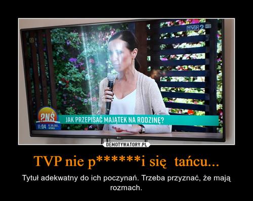 TVP nie p******i się  tańcu...