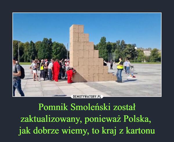 Pomnik Smoleński został zaktualizowany, ponieważ Polska, jak dobrze wiemy, to kraj z kartonu –