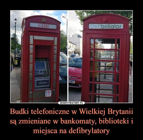 Budki telefoniczne w Wielkiej Brytanii są zmieniane w bankomaty, biblioteki i miejsca na defibrylatory