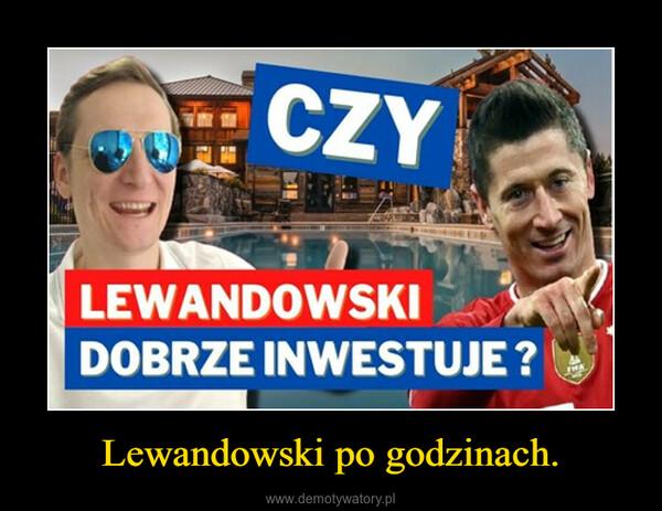 Lewandowski po godzinach. –
