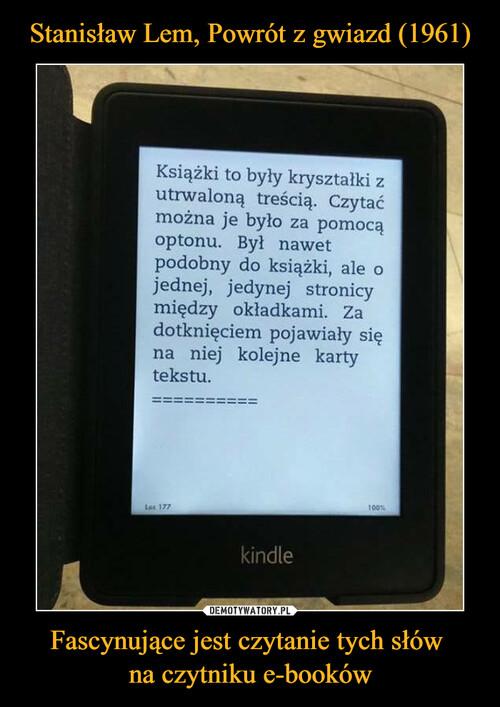 Stanisław Lem, Powrót z gwiazd (1961) Fascynujące jest czytanie tych słów  na czytniku e-booków