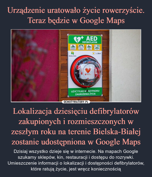 Urządzenie uratowało życie rowerzyście. Teraz będzie w Google Maps Lokalizacja dziesięciu defibrylatorów zakupionych i rozmieszczonych w zeszłym roku na terenie Bielska-Białej zostanie udostępniona w Google Maps