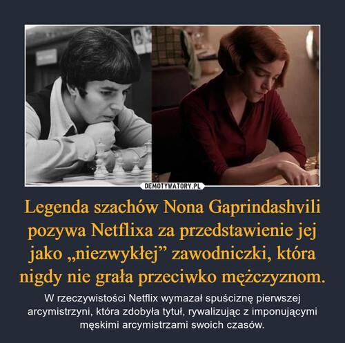 """Legenda szachów Nona Gaprindashvili pozywa Netflixa za przedstawienie jej jako """"niezwykłej"""" zawodniczki, która nigdy nie grała przeciwko mężczyznom."""