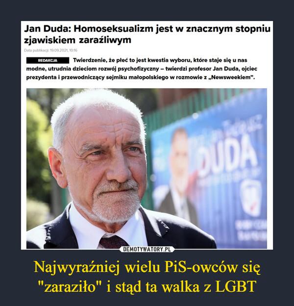 """Najwyraźniej wielu PiS-owców się """"zaraziło"""" i stąd ta walka z LGBT –  Jan Duda: Homoseksualizm jest w znacznym stopniu zjawiskiem zaraźliwymData publikacji: 19.09.2021, 10:16RedakcjaTwierdzenie, że płeć to jest kwestia wyboru, które staje się u nas modne, utrudnia dzieciom rozwój psychofizyczny – twierdzi profesor Jan Duda, ojciec prezydenta i przewodniczący sejmiku małopolskiego w rozmowie z """"Newsweekiem""""."""