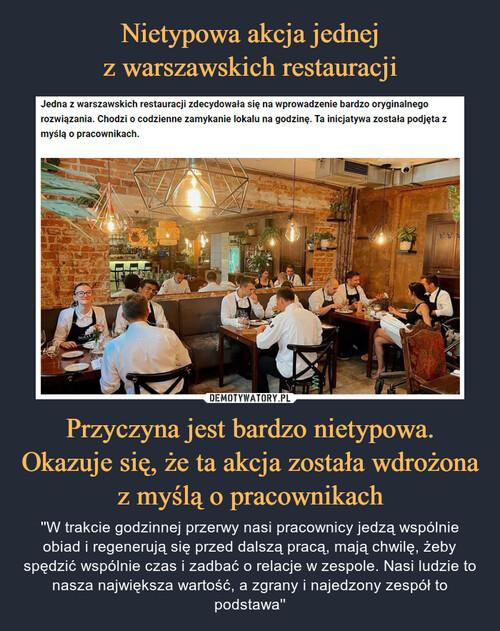 Nietypowa akcja jednej z warszawskich restauracji Przyczyna jest bardzo nietypowa. Okazuje się, że ta akcja została wdrożona z myślą o pracownikach